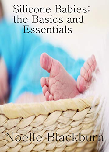 Silicone Babies: The Basics and Essentials ()
