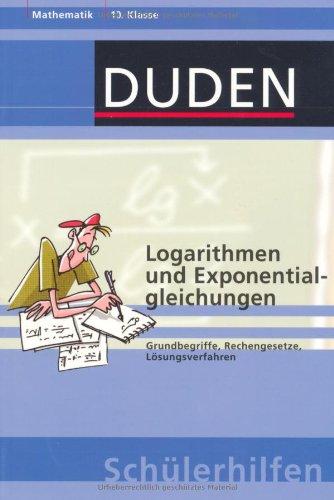 Logarithmen und Exponentialgleichungen: Grundbegriffe, Rechengesetze, Lösungsverfahren 10. Klasse