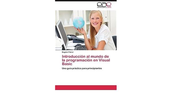 Introducción al mundo de la programación en Visual Basic: Una guía práctica para principiantes (Spanish Edition): Bogdan Patrut: 9783847355625: Amazon.com: ...