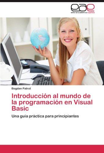 Introduccin al mundo de la programacin en Visual Basic: Una gua prctica para principiantes (Spanish Edition)