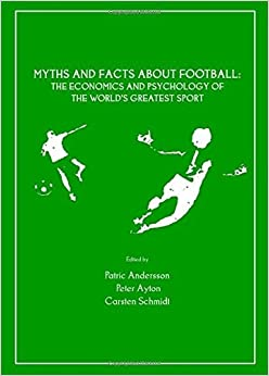 Book Myths and Facts about Football by Patric Andersson, Peter Ayton and Carsten Schmidt (November 1, 2008)