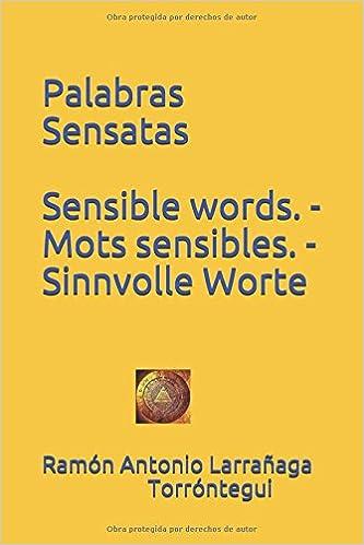 Palabras Sensatas Sensible words. - Mots sensibles. - Sinnvolle Worte.: Amazon.es: Ramón Antonio Larrañaga Torróntegui: Libros