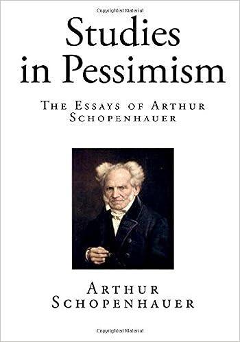Studies in Pessimism: The Essays of Arthur Schopenhauer by Arthur Schopenhauer (2015-12-15)