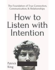 How to Listen with Intention: The Foundation of True Connection, Communication, and Relationships (How to be More Likable and Charismatic)