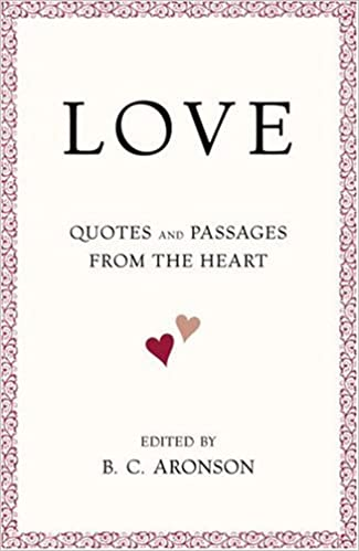 Love quotes and passages from the heart bc aronson love quotes and passages from the heart bc aronson 9780375722165 amazon books publicscrutiny Image collections