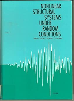 Nonlinear Structural Systems Under Random Conditions: Colloquium Proceedings