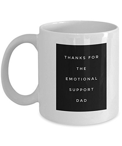 Thanks For The Emotional Support Dad, 11Oz Coffee Mug Unique Gift Idea for Him, Her, Mom, Dad - Perfect Birthday Gifts for Men or Women/Birthday/C ()