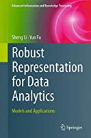 Robust Representation for Data Analytics: Models and Applications Front Cover