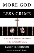 More God, Less Crime: Why Faith Matters and How It Could Matter More