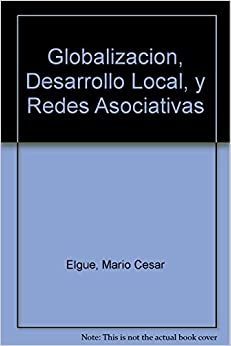 Book Globalizacion, Desarrollo Local, y Redes Asociativas (Spanish Edition)