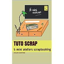Tuto Scrap: 5 mini ateliers scrapbooking (Loisir créatif t. 1) (French Edition)