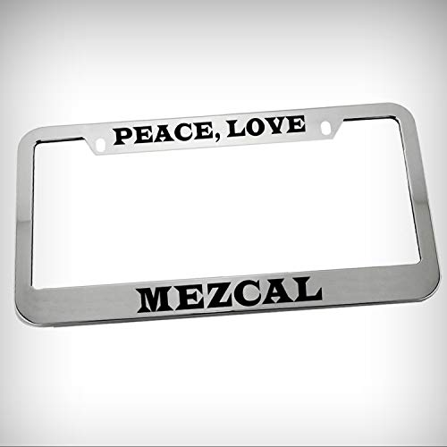 Peace Love Mezcal Zinc Metal Tag Holder Car Auto Novelty License Plate Frame Decorative Border - Chrome \ Silver Color Sign for Home Garage Office Decor (Silver Mezcal)