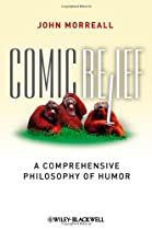 Comic Relief: A Comprehensive Philosophy of Humor (New Directions in Aesthetics, No. 9)