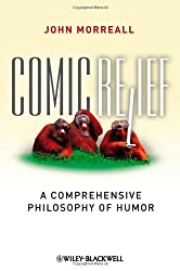 Comic Relief: A Comprehensive Philosophy of Humor (New Directions in Aesthetics, No. 9)