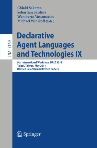 Declarative Agent Languages and Technologies IX: 9th International Workshop, DALT 2011, Taipei, Taiwan, May 3, 2011, Revised Selected and Invited Papers (Lecture Notes in Computer Science) by Brand: Springer