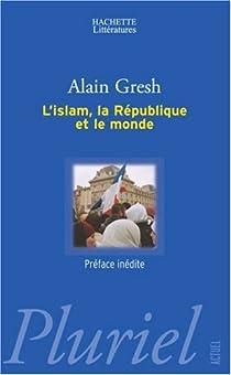 L'islam, la République et le monde par Gresh