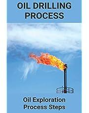Oil Drilling Process: Oil Exploration Process Steps: Important Facts About Petroleum