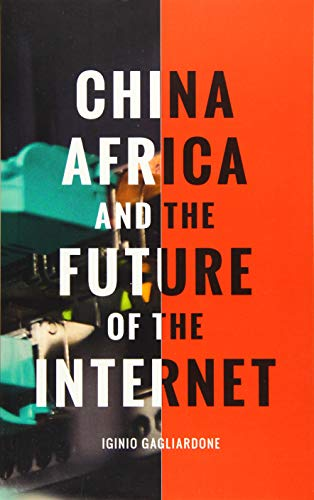 China, Africa, and the Future of the Internet: New Media, New Politics