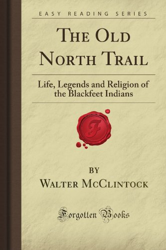 The Old North Trail: Life, Legends and Religion - Native Indian Books