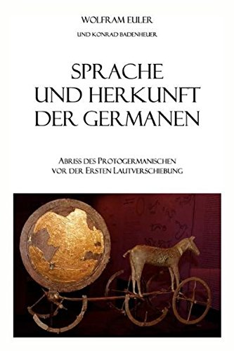 Sprache und Herkunft der Germanen: Abriss des Protogermanischen vor der Ersten Lautverschiebung