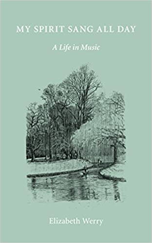 My Spirit Sang All Day: A Life in Music by Elizabeth Werry (2015-11-01)