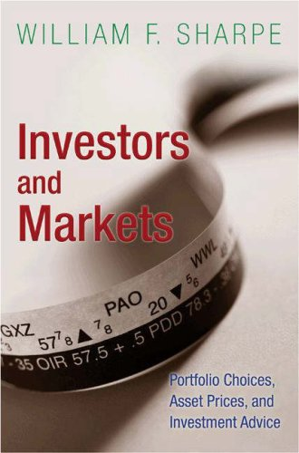 Investors and Markets: Portfolio Choices, Asset Prices, and Investment Advice (Princeton Lectures in Finance) (William F Sharpe)