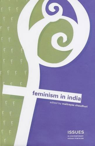 Feminism in India (Issues in Contemporary Indian Feminism)