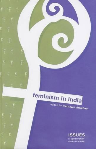 Feminism in India (Issues in Contemporoary Indian Feminism)