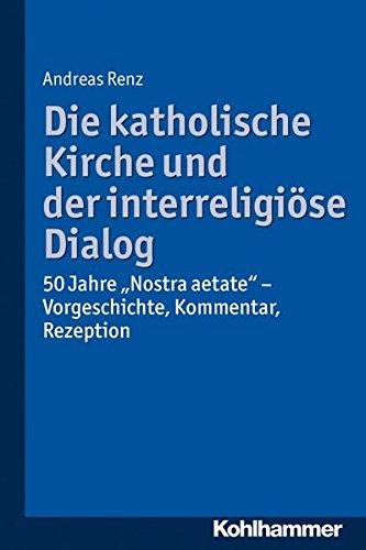 Die katholische Kirche und der interreligiöse Dialog: 50 Jahre