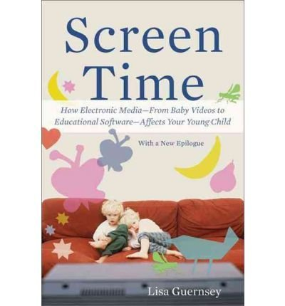 BY Guernsey, Lisa ( Author ) [{ Screen Time: How Electronic Media--From Baby Videos to Educational Software--Affects Your Young Child By Guernsey, Lisa ( Author ) Mar - 20- 2012 ( Paperback ) } ]