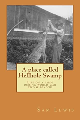 A Place Called Hellhole Swamp: Life on a farm during world war two and beyond (A Place Beyond Courage)
