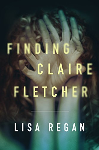 Finding Claire Fletcher (A Claire Fletcher and Detective Parks Mystery Book 1) by [Regan, Lisa]