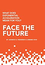 Face the Future: What does exponential acceleration mean for you?