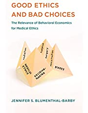 Good Ethics and Bad Choices: The Relevance of Behavioral Economics for Medical Ethics