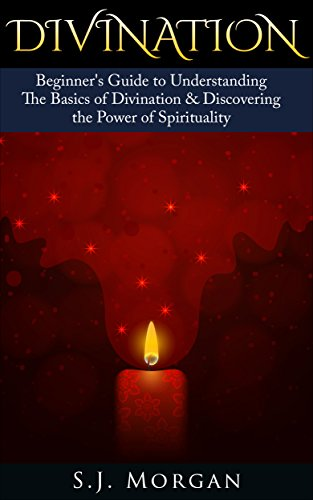 Divination: Beginner's Guide to Understanding The Basics of Divination & Discovering the Power of Spirituality (Divination , Pendulum Dowsing, Psychic Development, Tarot, Runes, Yoga)
