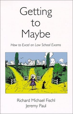 Getting To Maybe: How to Excel on Law School Exams 1st edition by Richard Michael Fischl, Jeremy Paul (1999) Paperback