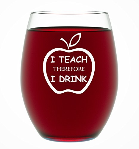 Teacher Gifts – I Teach Therefore I Drink 15oz Stemless Wine Glass - Teacher Appreciation Gifts - Unique Wine Gifts For Teachers or Best Friends who are Teachers – By -