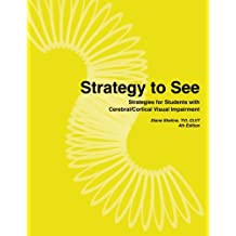 Strategy To See: Strategies for Students with Cerebral/Cortical Visual Impairment