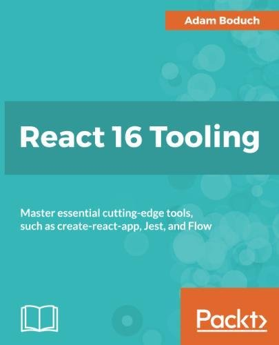 React 16 Tooling: Master essential cutting-edge tools, such as create-react-app, Jest, and Flow