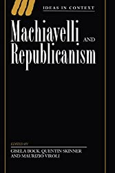 Machiavelli and Republicanism (Ideas in Context)