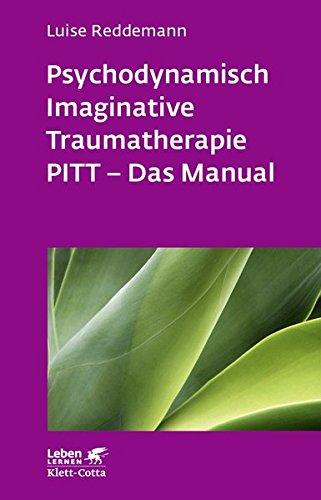 Psychodynamisch Imaginative Traumatherapie: PITT - Das Manual. Ein resilienzorientierter Ansatz in der Psychotraumatologie (Leben lernen)