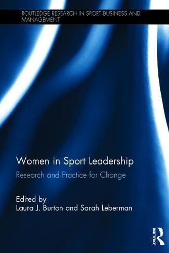 Women in Sport Leadership: Research and practice for change (Routledge Research in Sport Business and Management)