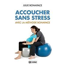 Accoucher sans stress avec la méthode Bonapace (French Edition)