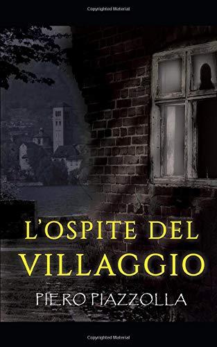 L'ospite del villaggio Copertina flessibile – 3 giu 2018 Piero Piazzolla L' ospite del villaggio Independently published 1983061956