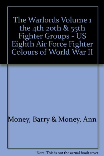 The Warlords Volume 1 the 4th 20th & 55th Fighter Groups - US Eighth Air Force Fighter Colours of World War II