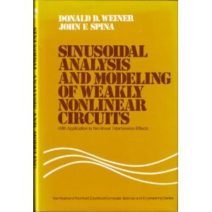 Sinusoidal Analysis and Modeling of Weakly Nonlinear Circuits, With Application to Nonlinear Interference Effects (Van Nostrand Reinhold Electrical/Computer Science and Engineering Series) Donald D. Weiner and John F. Spina