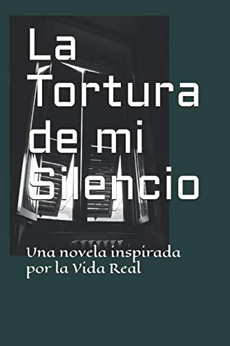 La Tortura de mi Silencio Una novela inspirada por la vida real  [Acuña, Graciela Beatriz] (Tapa Blanda)