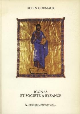 Icônes et société à Byzance Broché – 1 juillet 1993 Robin Cormack Gérard Monfort 2852260689 Art byzantin