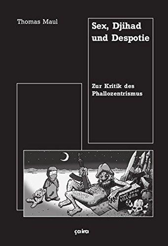 Sex, Djihad und Despotie: Zur Kritik des Phallozentrismus