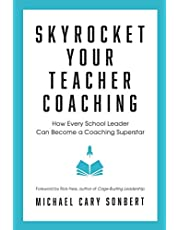Skyrocket Your Teacher Coaching: How Every School Leader Can Become a Coaching Superstar